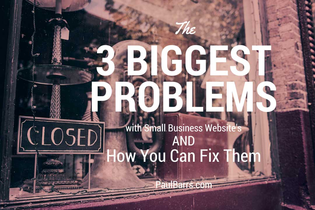 The 3 Biggest Problems with Small Business Websites